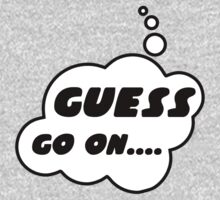 GUESS, GO ON........ by Bubble-Tees.com Baby Tee