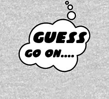 GUESS, GO ON........ by Bubble-Tees.com Unisex T-Shirt