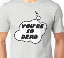 YOU'RE SO DEAD by Bubble-Tees.com Unisex T-Shirt