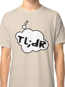 TL;DR by Bubble-Tees.com Classic T-Shirt