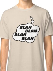 BLAH BLAH BLAH BLAH by Bubble-Tees.com Classic T-Shirt