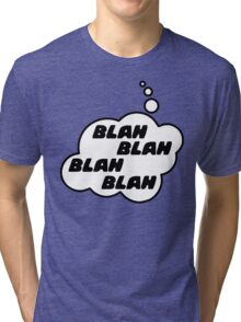 BLAH BLAH BLAH BLAH by Bubble-Tees.com Tri-blend T-Shirt