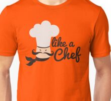 Like a chef with man in cooks hat Unisex T-Shirt