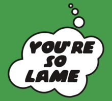 YOU'RE SO LAME by Bubble-Tees.com by Bubble-Tees
