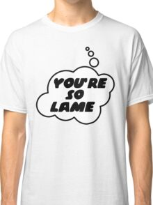 YOU'RE SO LAME by Bubble-Tees.com Classic T-Shirt