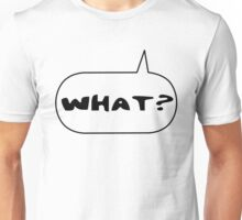 What? by Bubble-Tees.com Unisex T-Shirt