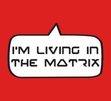 I'm living in the Matrix by Bubble-Tees.com Kids Clothes