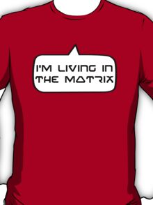I'm living in the Matrix by Bubble-Tees.com T-Shirt