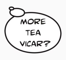 MORE TEA VICAR? by Bubble-Tees.com by Bubble-Tees