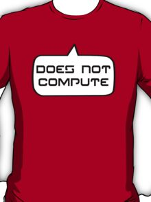 Does Not Compute by Bubble-Tees.com T-Shirt