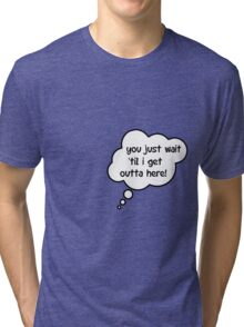Pregnancy Message from Baby - You Just Wait Til I Get Outta Here! by Bubble-Tees.com Tri-blend T-Shirt