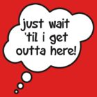 Pregnancy Message from Baby - Just Wait Til I Get Outta Here! by Bubble-Tees.com by Bubble-Tees