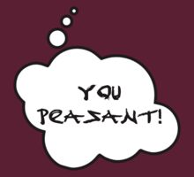 YOU PEASANT by Bubble-Tees.com by Bubble-Tees