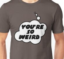 YOU'RE SO WEIRD by Bubble-Tees.com Unisex T-Shirt