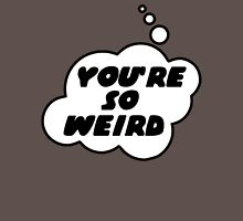 YOU'RE SO WEIRD by Bubble-Tees.com T-Shirt