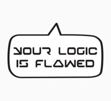 YOUR LOGIC IS FLAWED by Bubble-Tees.com by Bubble-Tees