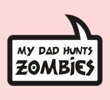 MY DAD HUNTS ZOMBIES by Bubble-Tees.com Kids Clothes
