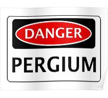 DANGER PERGIUM FAKE ELEMENT FUNNY SAFETY SIGN SIGNAGE Poster