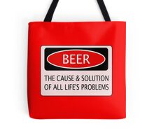 BEER THE CAUSE & SOLUTION OF ALL LIFE'S PROBLEMS, FUNNY DANGER STYLE FAKE SAFETY SIGN Tote Bag