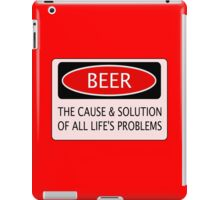 BEER THE CAUSE & SOLUTION OF ALL LIFE'S PROBLEMS, FUNNY DANGER STYLE FAKE SAFETY SIGN iPad Case/Skin