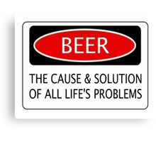 BEER THE CAUSE & SOLUTION OF ALL LIFE'S PROBLEMS, FUNNY DANGER STYLE FAKE SAFETY SIGN Canvas Print