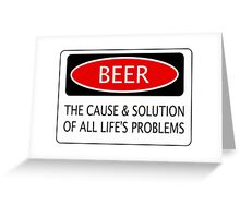 BEER THE CAUSE & SOLUTION OF ALL LIFE'S PROBLEMS, FUNNY DANGER STYLE FAKE SAFETY SIGN Greeting Card
