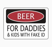 BEER FOR DADDIES & KIDS WITH FAKE ID, FUNNY DANGER STYLE FAKE SAFETY SIGN by DangerSigns