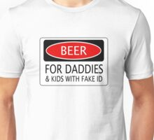BEER FOR DADDIES & KIDS WITH FAKE ID, FUNNY DANGER STYLE FAKE SAFETY SIGN Unisex T-Shirt