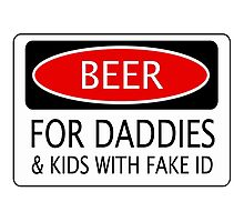 BEER FOR DADDIES & KIDS WITH FAKE ID, FUNNY DANGER STYLE FAKE SAFETY SIGN Photographic Print