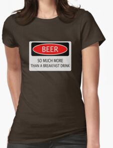 BEER SO MUCH MORE THAN A BREAKFAST DRINK, FUNNY DANGER STYLE FAKE SAFETY SIGN Womens Fitted T-Shirt