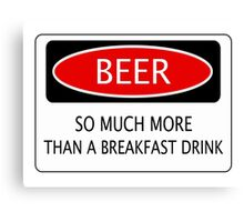 BEER SO MUCH MORE THAN A BREAKFAST DRINK, FUNNY DANGER STYLE FAKE SAFETY SIGN Canvas Print