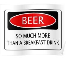 BEER SO MUCH MORE THAN A BREAKFAST DRINK, FUNNY DANGER STYLE FAKE SAFETY SIGN Poster