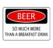 BEER SO MUCH MORE THAN A BREAKFAST DRINK, FUNNY DANGER STYLE FAKE SAFETY SIGN Photographic Print