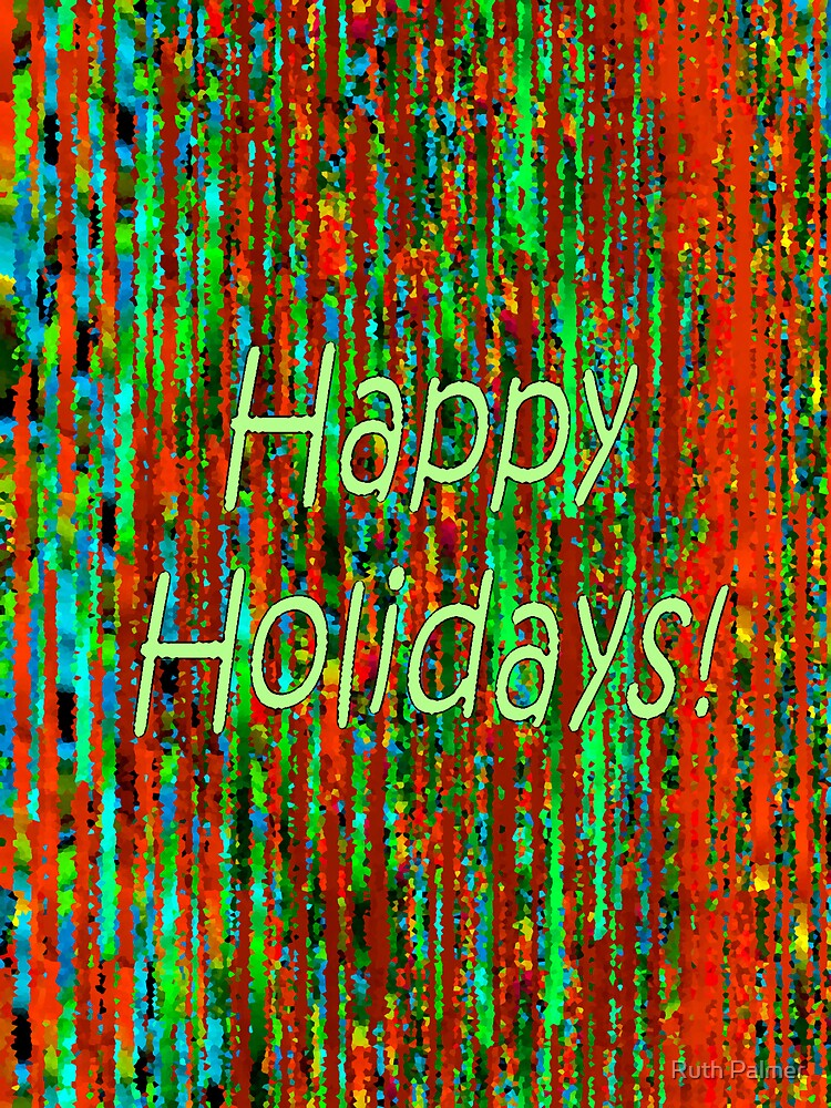 Happy Holidays! by Ruth Palmer
