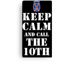 KEEP CALM AND CALL THE 10TH Canvas Print