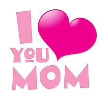 I love you MOM Photographic Print