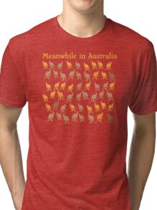 Meanwhile in AUSTRALIA with many kangaroos Tri-blend T-Shirt