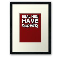 Real men have curves Framed Print