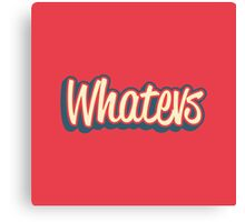 Whatever. Canvas Print