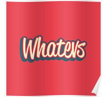 Whatever. Poster
