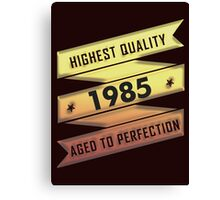 Highest Quality 1985 Aged To Perfection Canvas Print