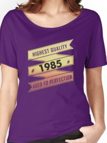 Highest Quality 1985 Aged To Perfection Women's Relaxed Fit T-Shirt