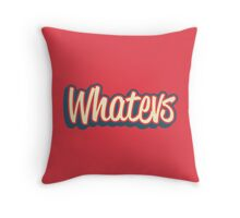 Whatever. Throw Pillow