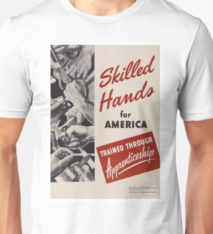 Skilled Hands for America Trained through apprenticeship - Vintage retro ww2 armed forces military propaganda poster Unisex T-Shirt