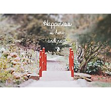 Happiness is here & now Photographic Print