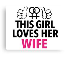 Cute Limited Edition 'This Girl Loves Her Wife' Cool T-Shirt Canvas Print