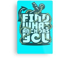 Find what Anchors you Metal Print