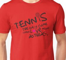 Tennis - the only game where love means nothing Unisex T-Shirt