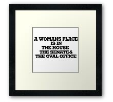 A womans place is in the house senate and oval office Framed Print