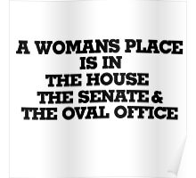 A womans place is in the house senate and oval office Poster